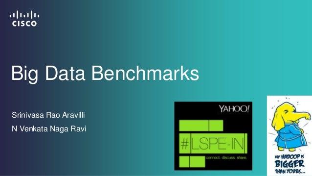 Big Data Benchmarks Srinivasa Rao Aravilli N Venkata Naga Ravi