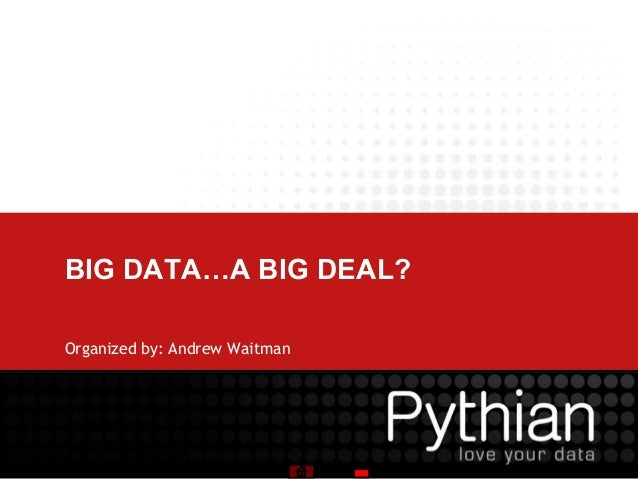 BIG DATA…A BIG DEAL?Organized by: Andrew Waitman