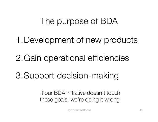 The purpose of BDA 1.Development of new products 2.Gain operational efficiencies 3.Support decision-making (c) 2015 Jesu...