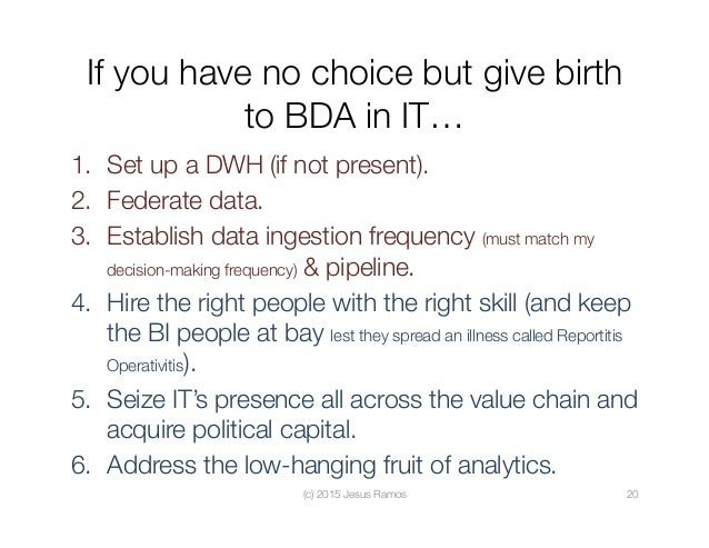 If you have no choice but give birth to BDA in IT… 1. Set up a DWH (if not present). 2. Federate data. 3. Establish dat...