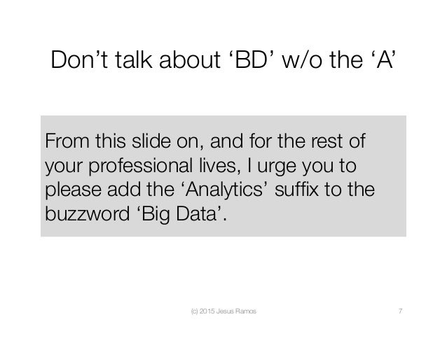 Don't talk about 'BD' w/o the 'A' From this slide on, and for the rest of your professional lives, I urge you to please ad...