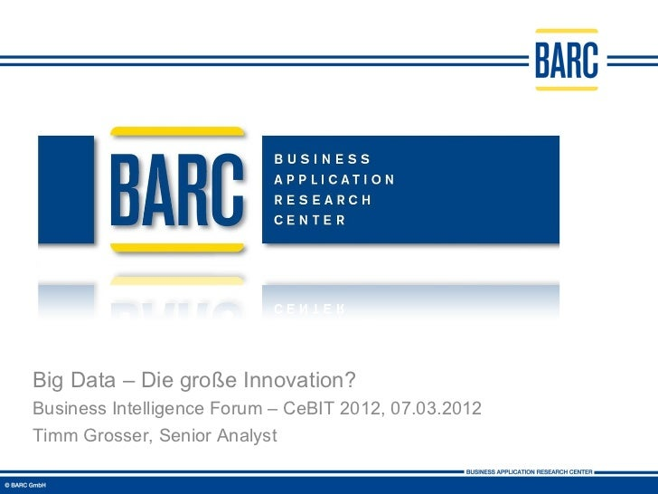 Big Data – Die große Innovation?Business Intelligence Forum – CeBIT 2012, 07.03.2012Timm Grosser, Senior Analyst