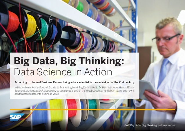 Big Data, Big Thinking:  Data Science in Action  According to Harvard Business Review, being a data scientist is the sexie...