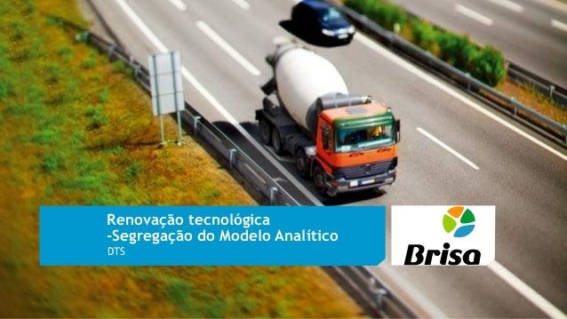 Renovação tecnológica -Segregação do Modelo Analítico DTS