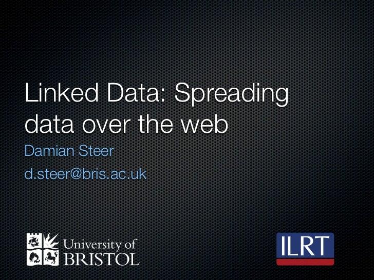 Linked Data: Spreadingdata over the webDamian Steerd.steer@bris.ac.uk
