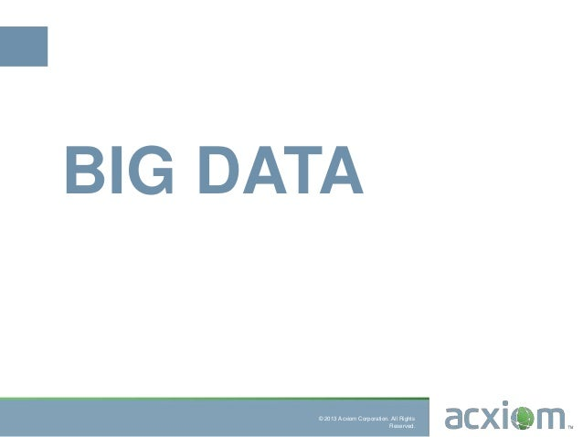 © 2013 Acxiom Corporation. All RightsReserved.BIG DATA