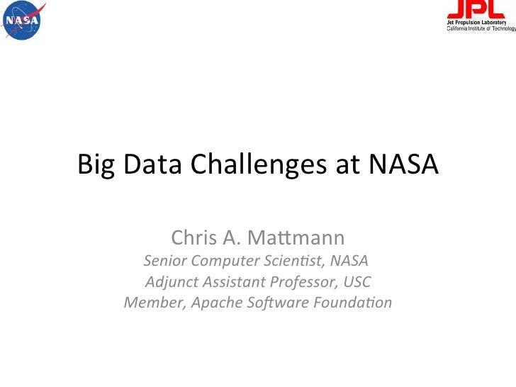 Big Data Challenges at NASA               Chris A. Ma4mann        Senior Computer Scien.st, NASA ...