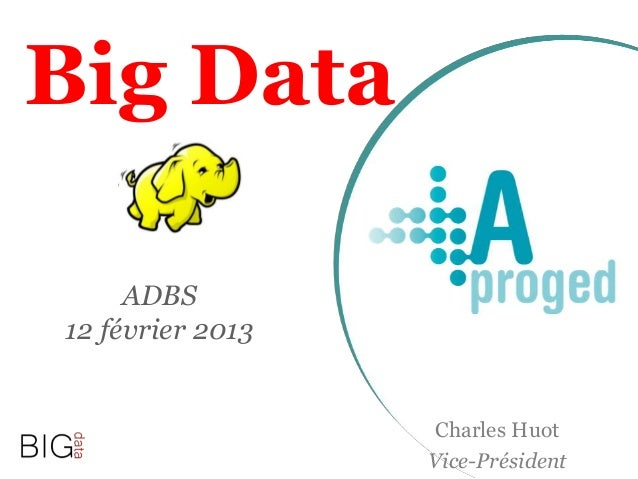 Big Data Charles Huot Vice-Président ADBS 12 février 2013