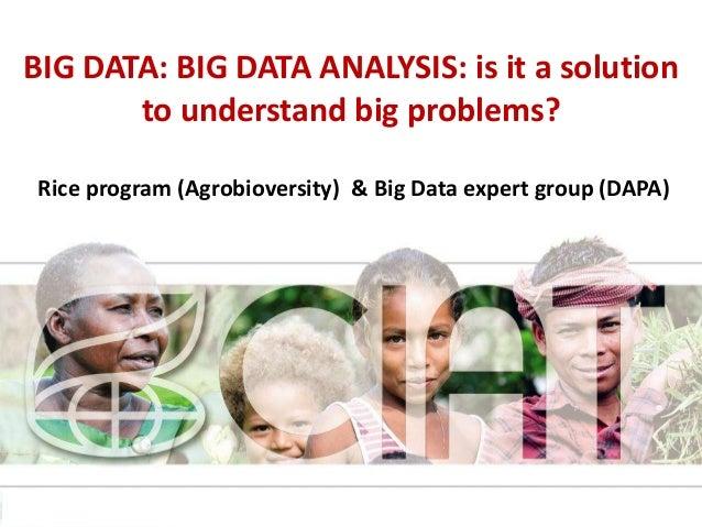 BIG DATA: BIG DATA ANALYSIS: is it a solution to understand big problems? Rice program (Agrobioversity) & Big Data expert ...