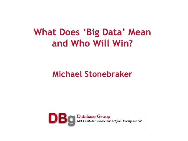 What Does 'Big Data' Mean   and Who Will Win?   Michael Stonebraker