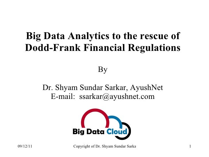 Big Data Analytics to the rescue of Dodd-Frank Financial Regulations By Dr. Shyam Sundar Sarkar, AyushNet E-mail:  [email_...