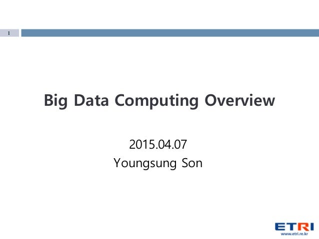 1 Big Data Computing Overview 2015.04.07 Youngsung Son