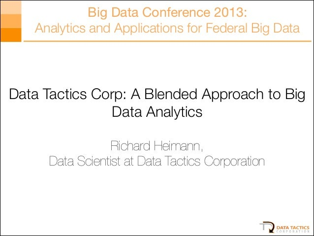 Big Data Conference 2013: Analytics and Applications for Federal Big Data  Data Tactics Corp: A Blended Approach to Big Da...