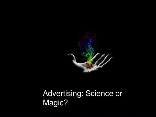Advertising: Science or Magic?