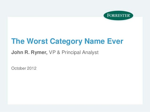 The Worst Category Name EverJohn R. Rymer, VP & Principal AnalystOctober 2012