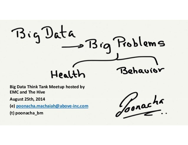 Big Data Think Tank Meetup hosted by  EMC and The Hive August 25th, 2014 (e) poonacha.machaiah@above‐inc.com (t) poonacha_...
