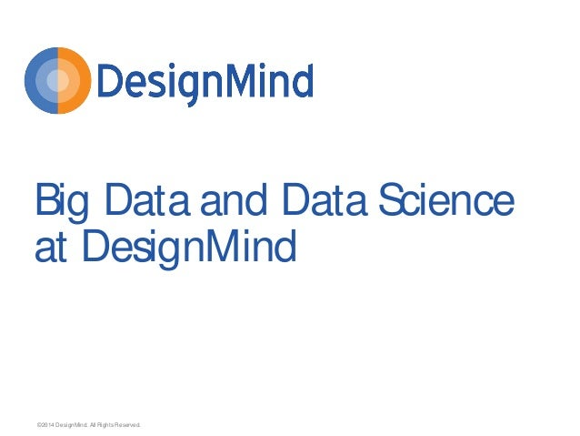 ©2014 DesignMind. All Rights Reserved.  Big Data and Data Science at DesignMind