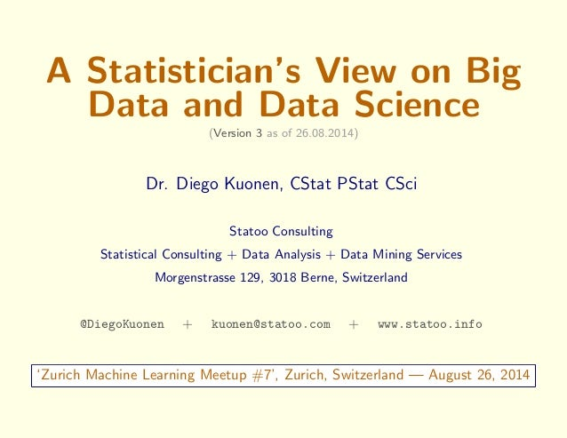A Statistician's View on Big  Data and Data Science  (Version 3 as of 26.08.2014)  Dr. Diego Kuonen, CStat PStat CSci  Sta...