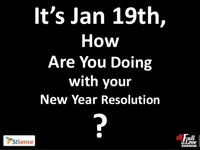 It's Jan 19th,      How Are You Doing    with yourNew Year Resolution        ?
