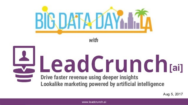 www.leadcrunch.ai Aug 5, 2017 [ai] Drive faster revenue using deeper insights Lookalike marketing powered by artificial in...