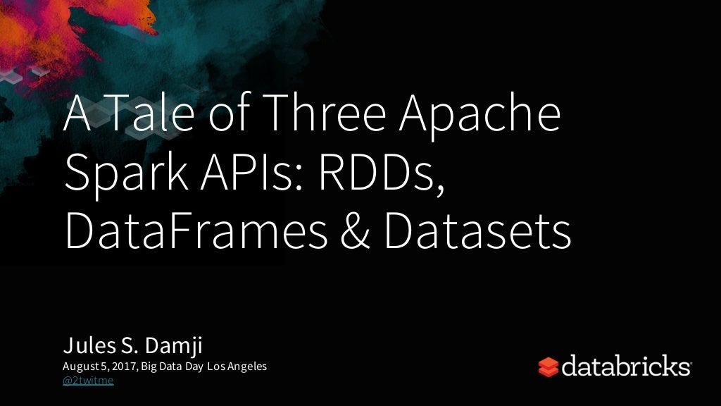 A Tale of Three Apache Spark APIs: RDDs, DataFrames and Datasets by Jules Damji