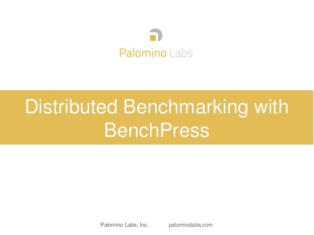 Palomino Labs, Inc. palominolabs.com Distributed Benchmarking with BenchPress