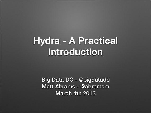 Hydra - A Practical Introduction Big Data DC - @bigdatadc Matt Abrams - @abramsm March 4th 2013