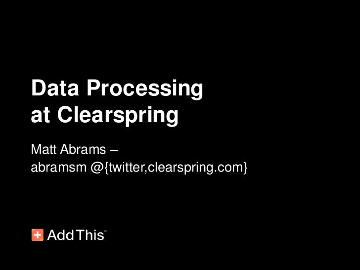 Data Processing<br />at Clearspring<br />Matt Abrams – <br />abramsm @{twitter,clearspring.com}<br />