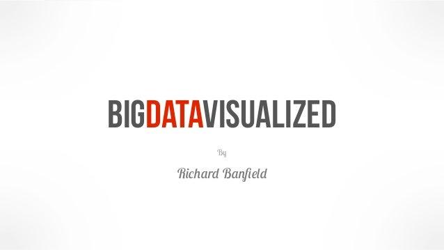 bigdatavisualized           By     Richard Banfield