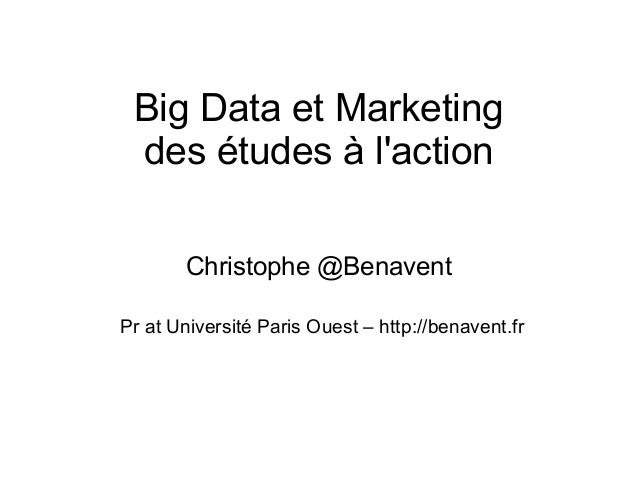 Big Data et Marketing des études à l'action Christophe @Benavent Pr at Université Paris Ouest – http://benavent.fr
