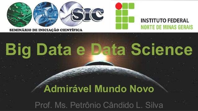 Big Data e Data Science Admirável Mundo Novo Prof. Ms. Petrônio Cândido L. Silva