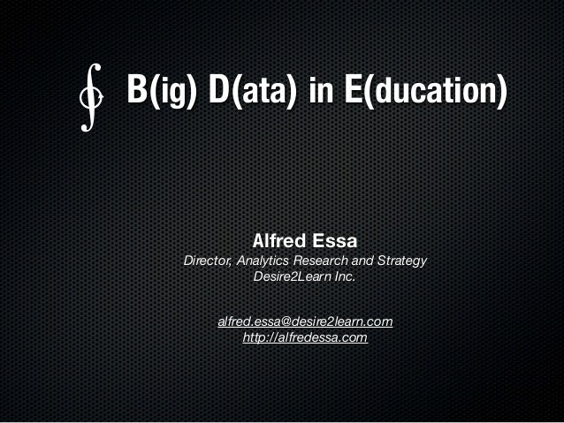Alfred EssaDirector, Analytics Research and StrategyDesire2Learn Inc.alfred.essa@desire2learn.comhttp://alfredessa.comB(ig...