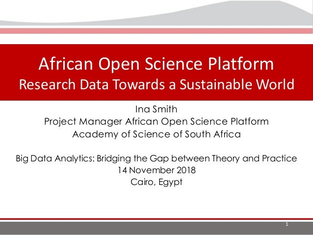 The Landscape of Open Science in Africa African Open Science Platform Research Data Towards a Sustainable World 1 Ina Smit...