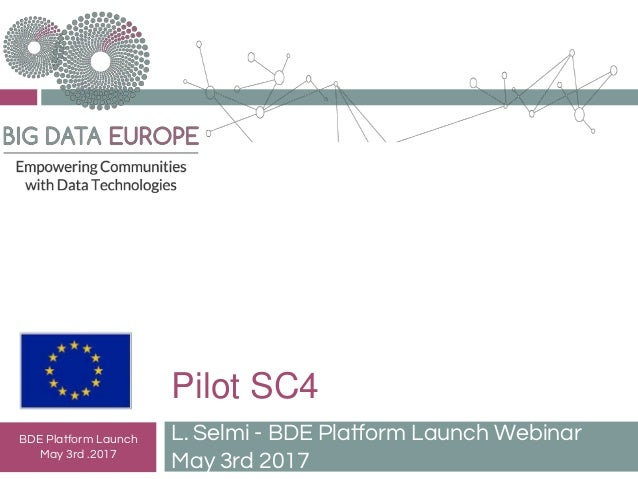 Pilot SC4 L. Selmi - BDE Platform Launch Webinar May 3rd 2017 BDE Platform Launch May 3rd .2017