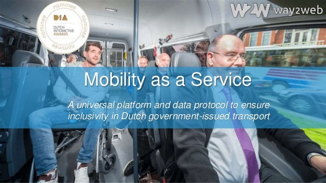 Mobility as a Service A universal platform and data protocol to ensure inclusivity in Dutch government-issued transport