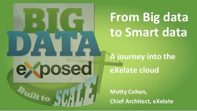 1© 2013 eXelate Inc. Confidential and Proprietary. #bdx2013 From Big data to Smart data A journey into the eXelate cloud M...