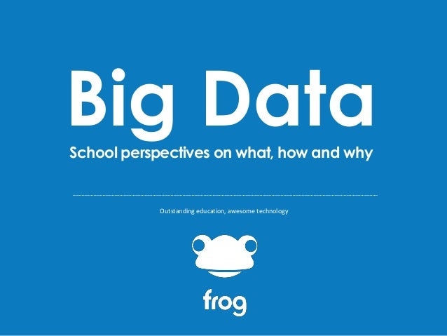 Big Data School perspectives on what, how and why  Outstanding education, awesome technology