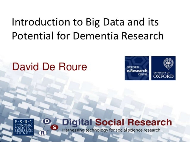 Introduction to Big Data and itsPotential for Dementia ResearchDavid De Roure