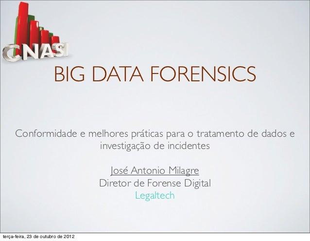 BIG DATA FORENSICS     Conformidade e melhores práticas para o tratamento de dados e                      investigação de ...