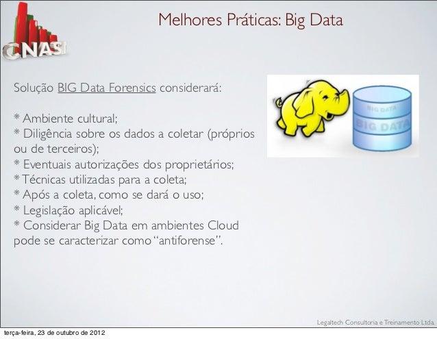 Melhores Práticas: Big Data   Solução BIG Data Forensics considerará:   * Ambiente cultural;   * Diligência sobre os dados...