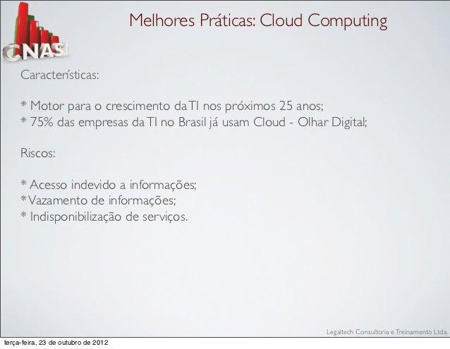 Melhores Práticas: Cloud Computing     Características:     * Motor para o crescimento da TI nos próximos 25 anos;     * 7...