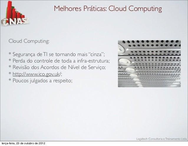 """Melhores Práticas: Cloud Computing     Cloud Computing:     * Segurança de TI se tornando mais """"cinza"""";     * Perda do con..."""