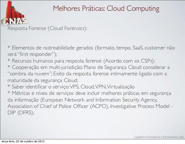 Melhores Práticas: Cloud Computing    Resposta Forense (Cloud Forensics):    * Elementos de rastreabilidade gerados (forma...