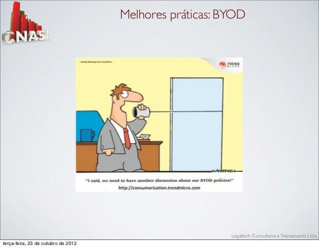 Melhores práticas: BYOD                                                         Legaltech Consultoria e Treinamento Ltda.t...