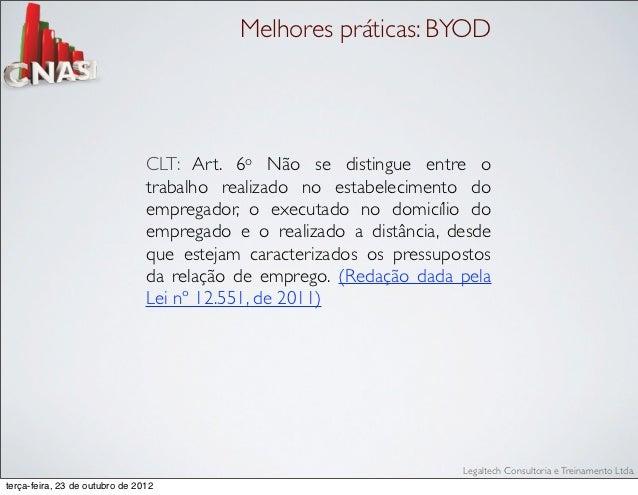 Melhores práticas: BYOD                                CLT: Art. 6o Não se distingue entre o                              ...