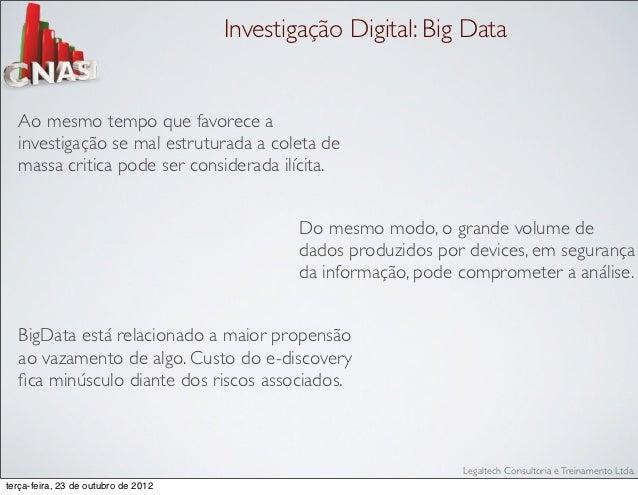 Investigação Digital: Big Data  Ao mesmo tempo que favorece a  investigação se mal estruturada a coleta de  massa critica ...