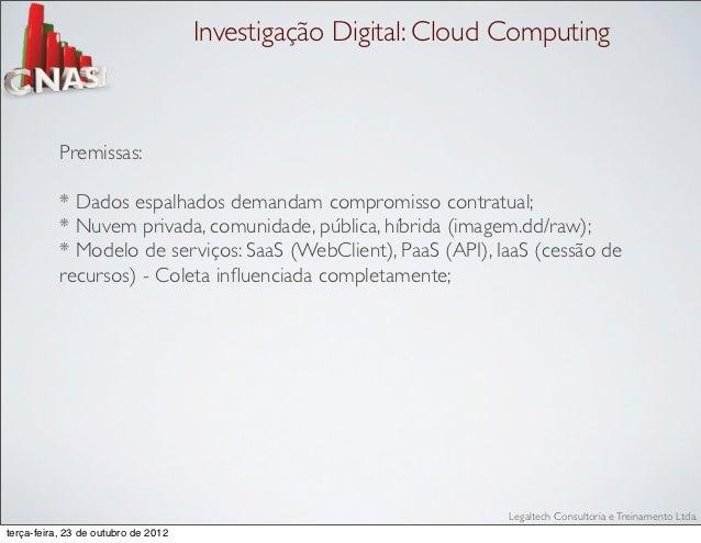 Investigação Digital: Cloud Computing           Premissas:           * Dados espalhados demandam compromisso contratual;  ...
