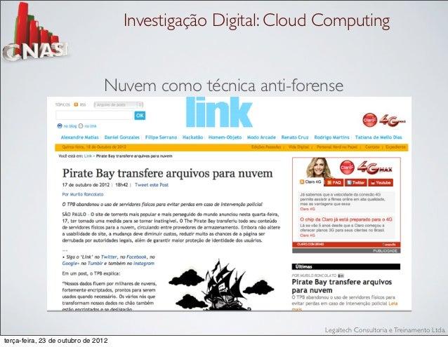 Investigação Digital: Cloud Computing                                Nuvem como técnica anti-forense                      ...