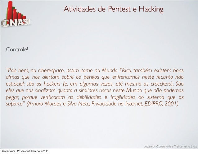 """Atividades de Pentest e Hacking   Controle!   """"Pois bem, no ciberespaço, assim como no Mundo Físico, também existem boas  ..."""