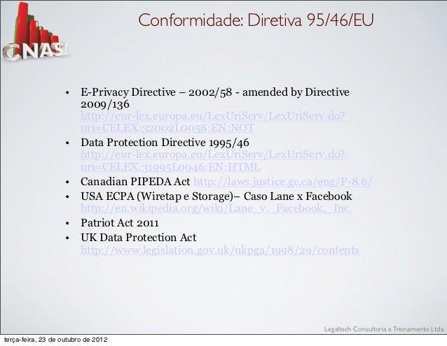 Conformidade: Diretiva 95/46/EU                    • E-Privacy Directive – 2002/58 - amended by Directive                ...